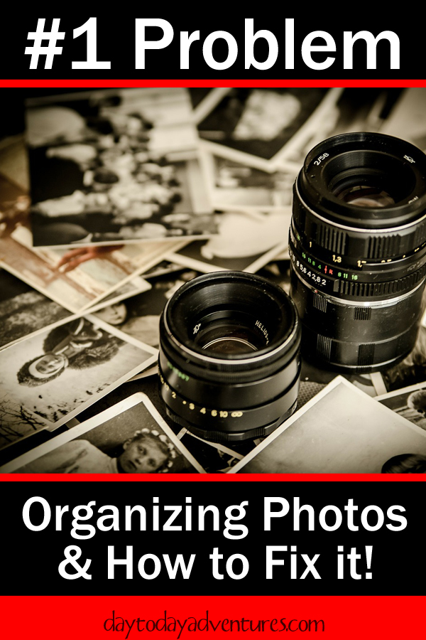 # 1 problem organizing Photos?  It's a massive job to do & it can be overwhelming!  Here's how to fix that - DaytoDayAdventures.com