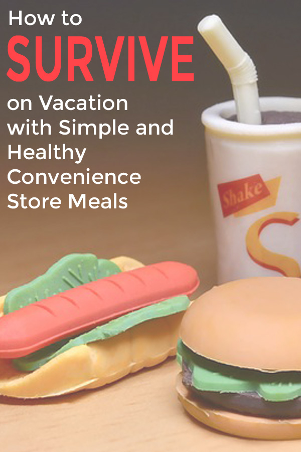 Healthy eating on vacation with convenience store food - DaytoDayAdventures.com