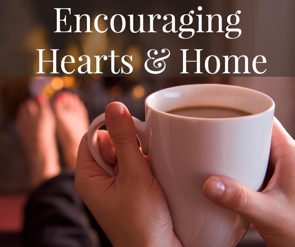 Encouraging Hearts & Home 1.15.18