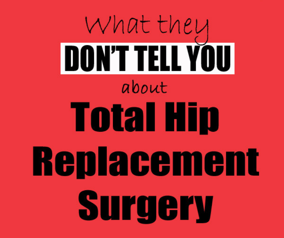 What they don't tell you about Hip Replacement Surgery