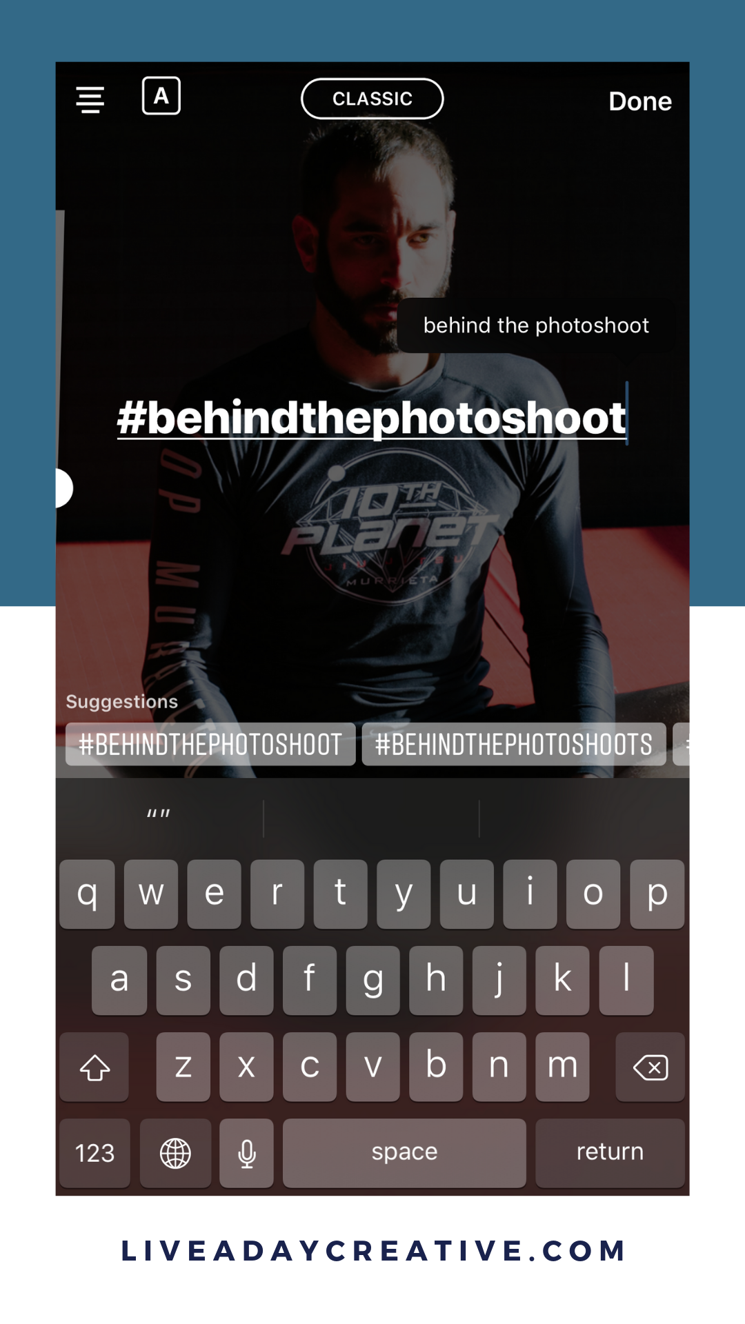 "Step 5 - Tap anywhere on the screen to bring up the text tool or tap the Aa on the top right corner. Play with the text size, color, and font. Tag a friend or teammate by using ""@"" and their account (i.e. @liveadaycreative). Use ""#"" to also share using a hashtag. *Instagram has also made stories pop up with location tags or hashtags; so other people will see you content if you use location tags and hashtags.*BONUS TIP: you can use up to 10 hashtags on an Instagram Story & make them small enough to hide in the post."