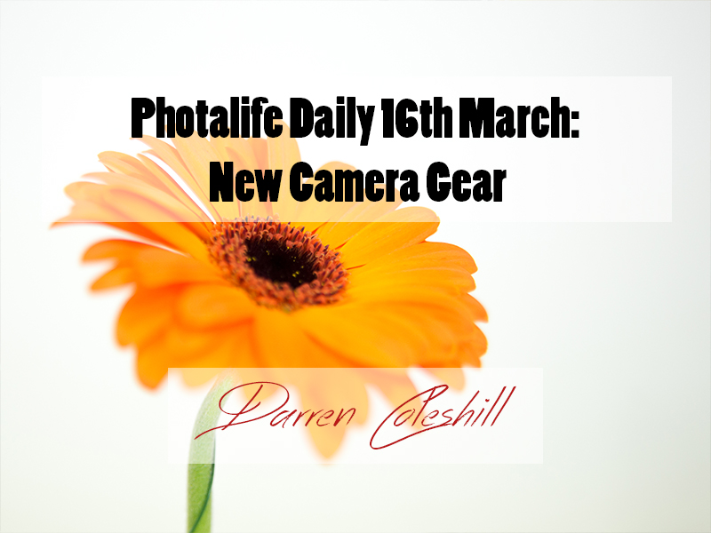 Photalife Daily 16th March: New Camera Gear