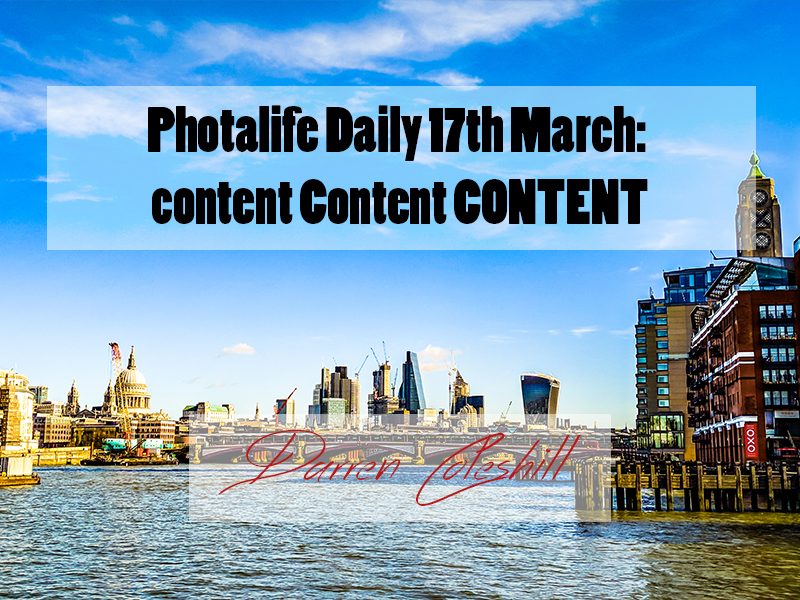 Photalife Daily 17th March: content Content CONTENT