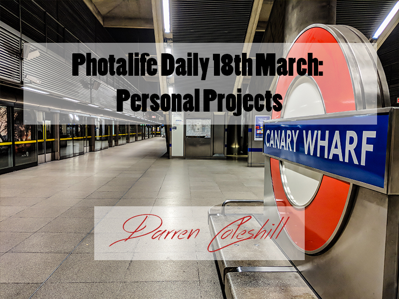 Photalife Daily 18th March: Personal Projects