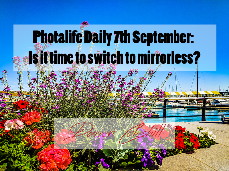 Photalife Daily 7th September: Is it time to switch to mirrorless?