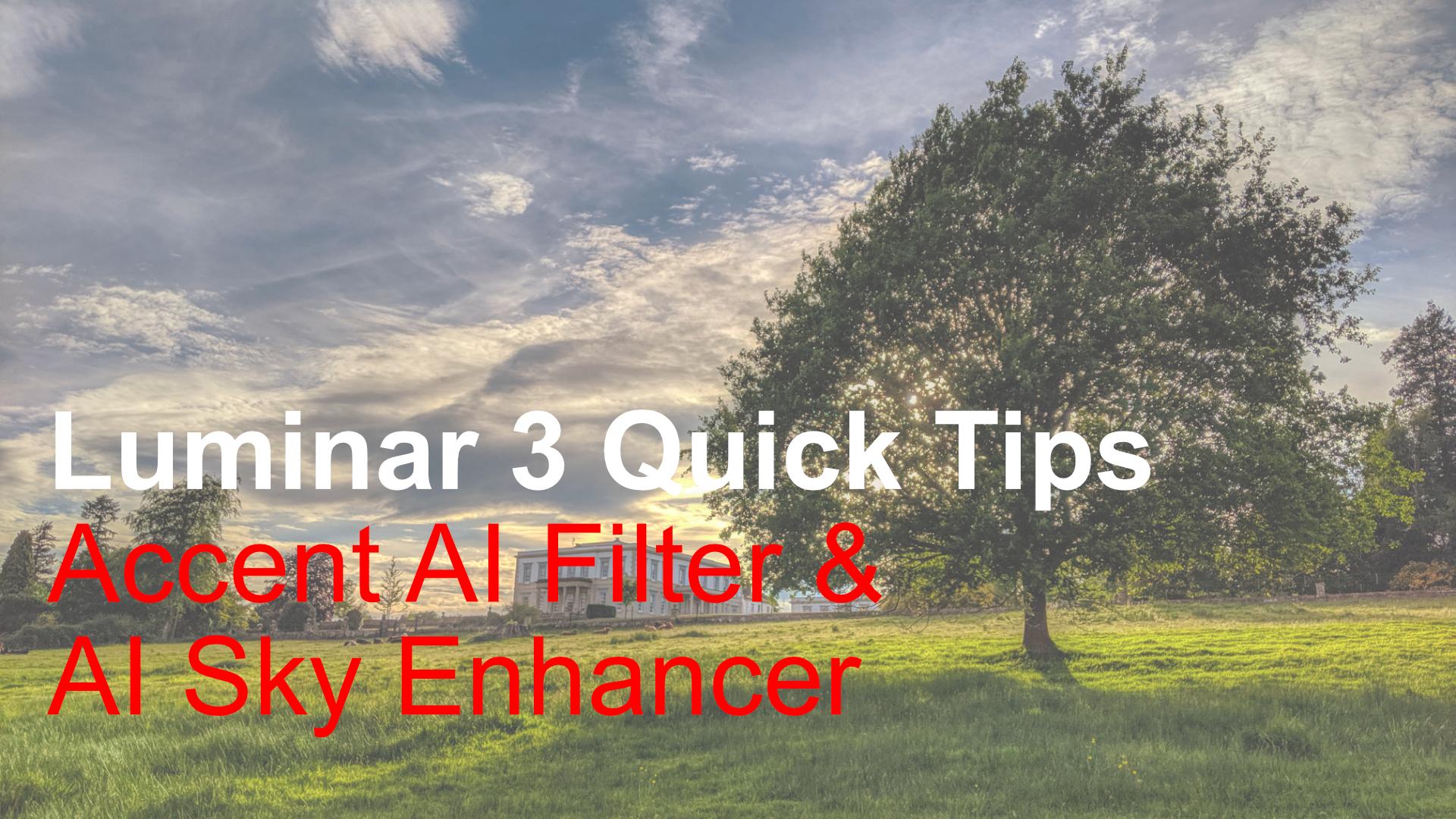 Luminar 3 Quick Tips   Accent AI Filter & AI Sky Enhancer