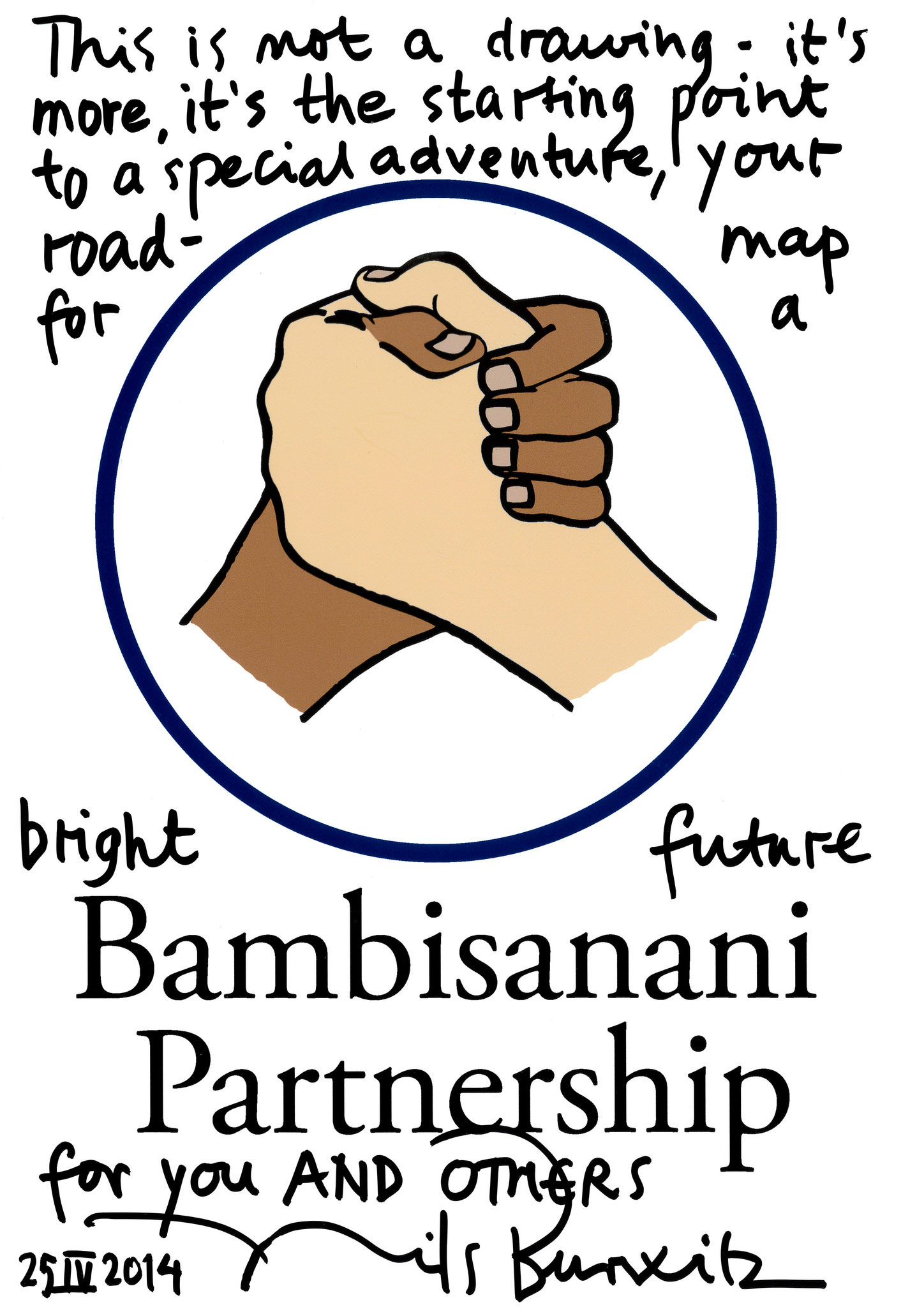 """This is not a drawing - it's more, it's the starting point to a special adventure, your road-map for a bright future"" Message to the Bambisanani Partnership from Nils Burwitz, 25 April 2014"