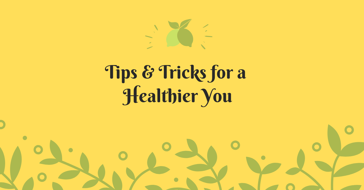 Tips & Tricks for a Healthier You.png