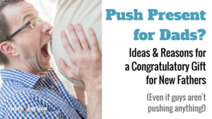 Yes Your Pregnant Wife Should Get A Push Present Instafather New Parent Guidance And Support