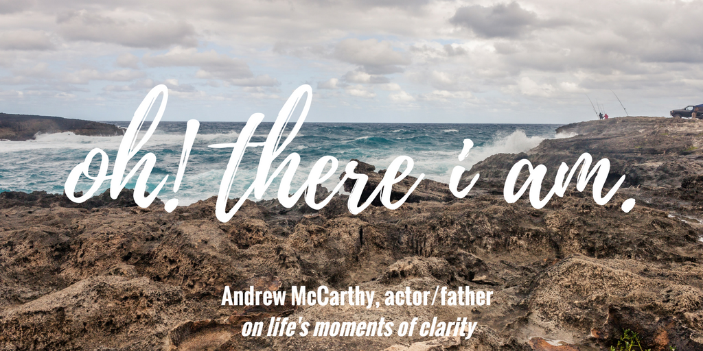 "Andrew McCarthy on finding life's moments of clarity: ""Oh! There I am,"" he'd say when he found out what he should do next. 