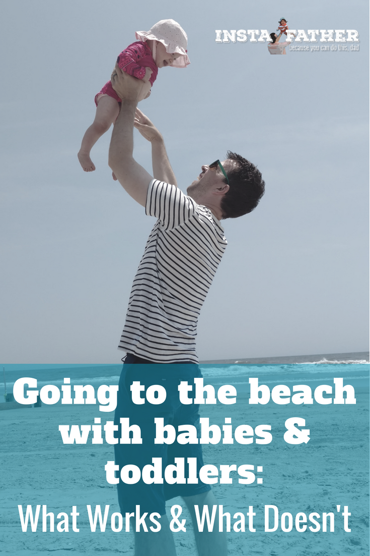 What works when you take your baby or toddler to the beach? What makes the trip more stressful? Here's some helpful advice if you're hitting the shore this summer. | instafather.com
