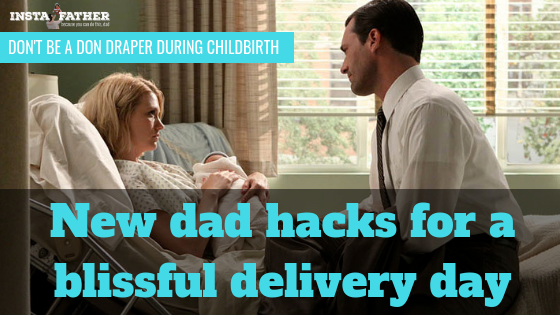 newdad-hacks-help-childbirth-delivery.jpg