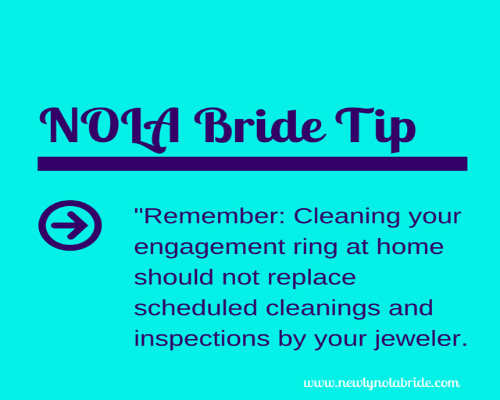 NOLA Bride Engagement Ring Tip- Remember: cleaning your engagement ring at home should not replace scheduled cleanings and inspections by your jeweler.