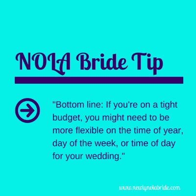 NOLA Bride Wedding Budget Tip- Bottom line: if you're on a tight budget, you might need to be more flexible on the time of year, day of the week, or time of day for your wedding.