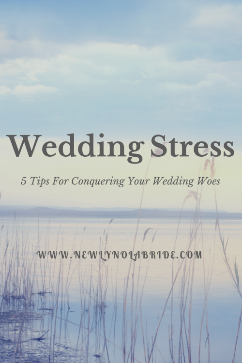 Weding Stress: 5 Tips for Conquering Your Wedding Woes.