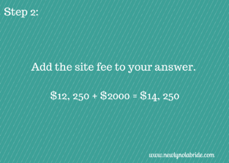 Budget Breakdown Step 2: Add the site fee to your answer.