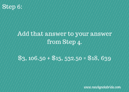 Budget Breakdown Step 6: Add that answer to your answer from step 4.