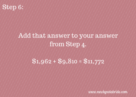 Wedding Budget Breakdown Step 6: Add that answer to your answer from step 4.