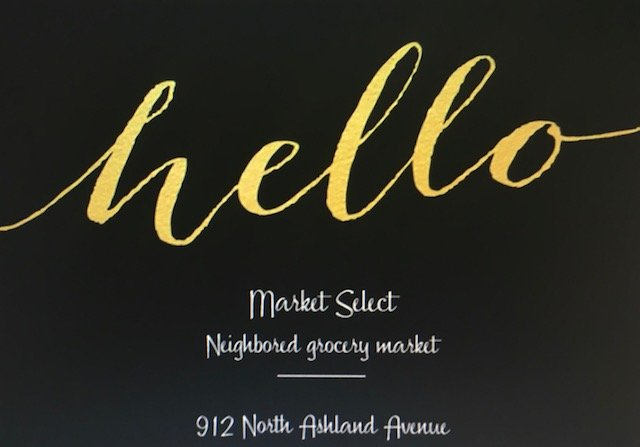 Market Select - 912 N. Ashland Ave. |Chicago, IL 60622 This hot new grocery store has a a great selection of groceries and goods. Our cookies and pies are available @ Market Select. Hours 10am-7pm daily.