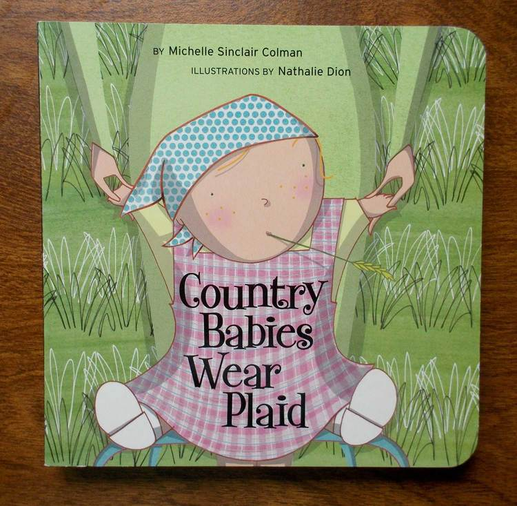 Country Babies Wear Plaid - Written by Michelle Sinclair ColmanTricycle PressAward: Applied Arts Illustration Annual (Complete book category)