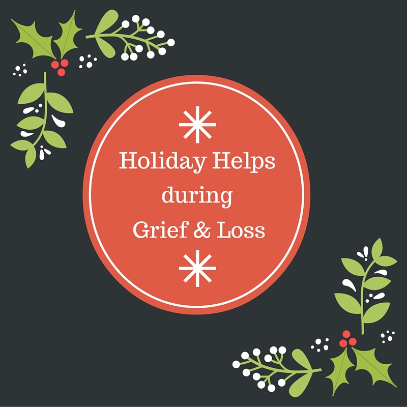 Click on the image for your Holiday Helps during Grief & Loss