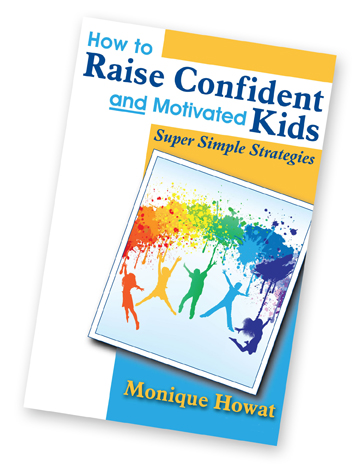 Monique Howat - How to Raise Confident and Motivated Kids