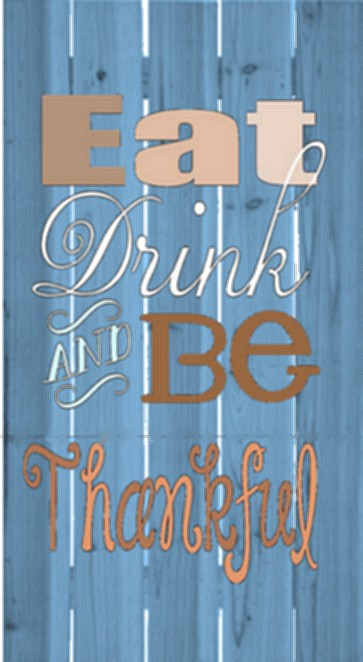 Eat, Drink and Be Thankful.jpg