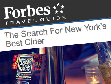 "Forbes Travel Guide : ""The Search for New York's Best Cider""    ""An organic farm-cum-cidery, this is  the  place to go in the Finger Lakes to taste a variety of local ciders. The Finger Lakes Cider House teamed up with local cideries... and here you can try them all."""