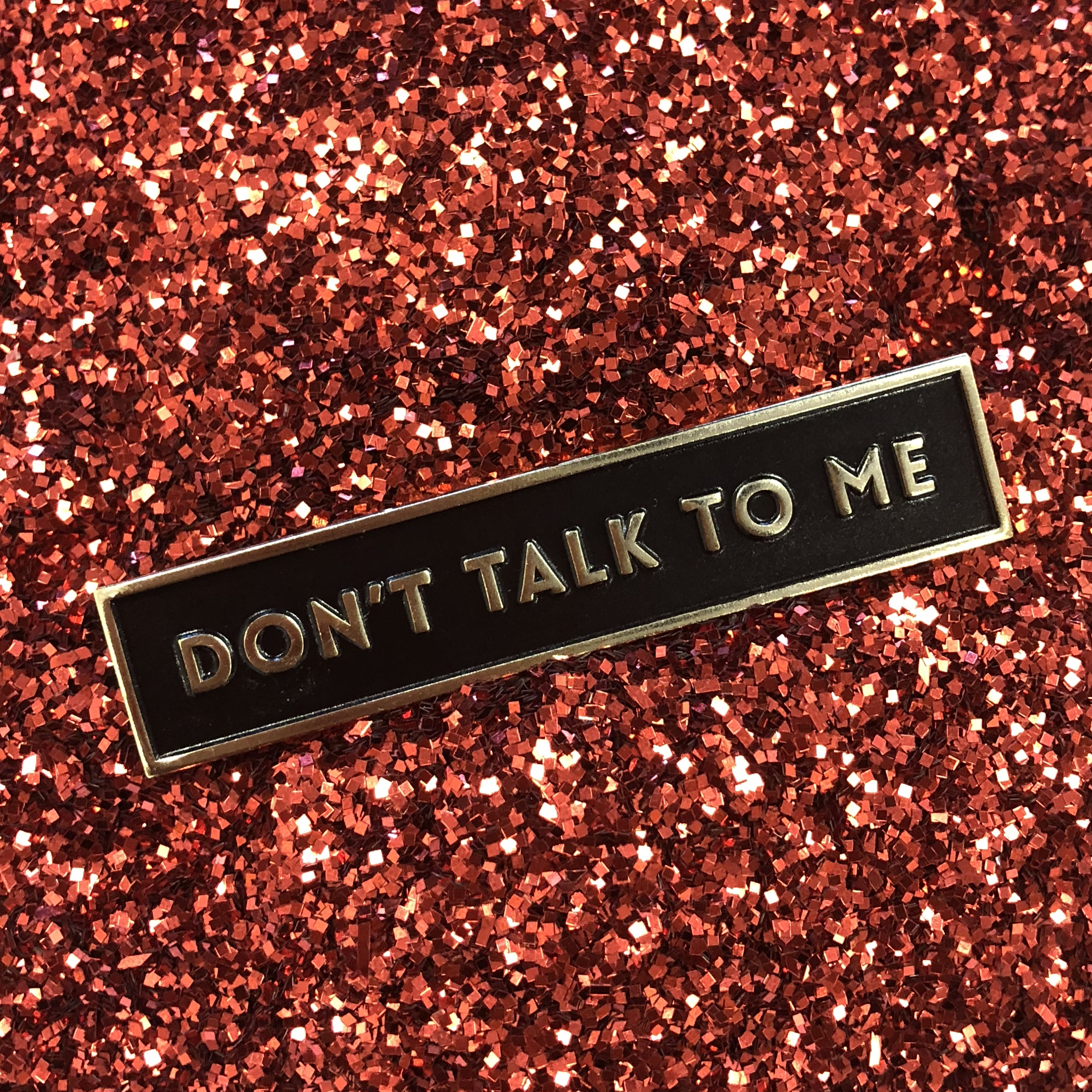 "#007 DON'T TALK TO ME BADGE  $12 Retail | $6 Wholesale | 2.5"" Wide"