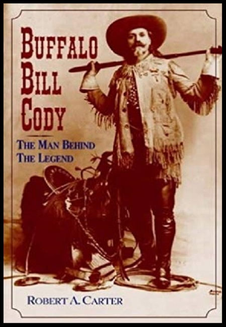 Buffalo Bill Cody: The Man Behind the Legend  by Robert A. Carter. 496 pages - published on 6/30/05.