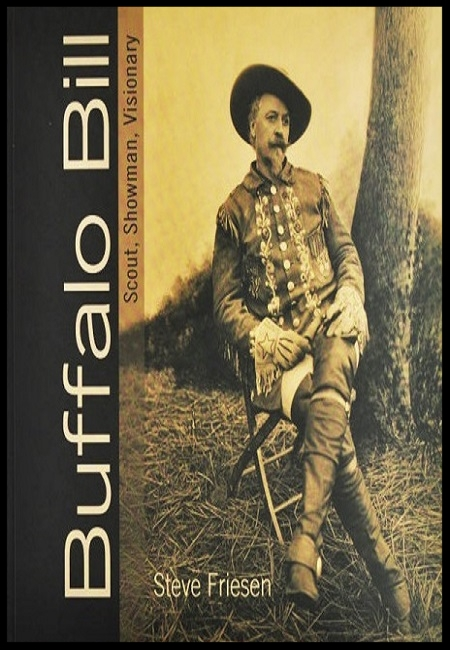 Buffalo Bill: Scout, Showman, Visionary  by Steve Friesen. 176 pages - published on 7/01/10.