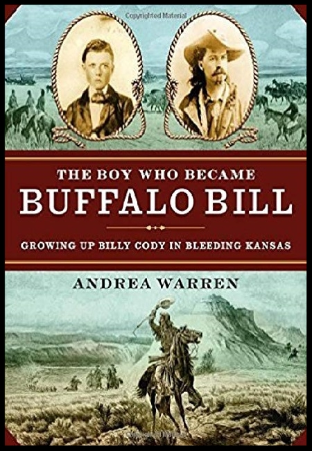 The Boy Who Became Buffalo Bill: Growing up Billy Cody in Bleeding Kansas  by Andrea Warren - published on 11/3/15.