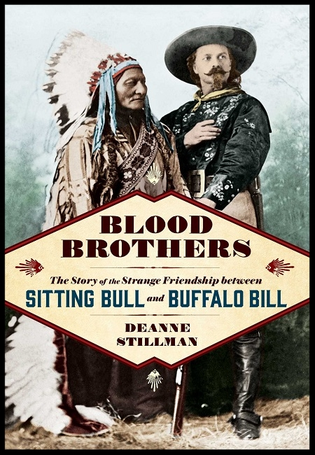 Blood Brothers: The Story of the Strange Friendship between Sitting Bull and Buffalo Bill  by Deanne Stillman - 10/24/17.