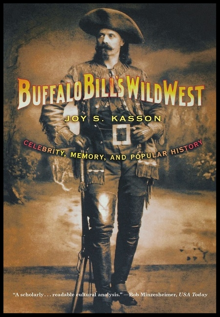 Buffalo Bill's Wild West: Celebrity, Memory, and Popular History  by Joy S. Kasson. 320 pages - published on 6/30/00.