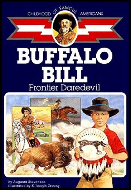 Buffalo Bill: Frontier Daredevil (Childhood of Famous Americans)  by Augusta Stevenson. 192 pages - published on 4/30/91.