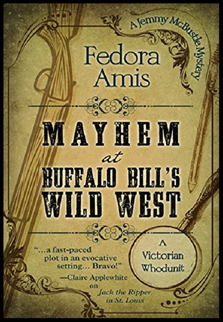 Mayhem at Buffalo Bill's Wild West (Jemmy Mcbustle Mystery)  by Fedora Amis. 287 pages - published on 2/17/16.