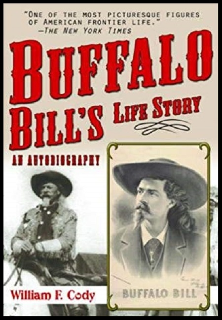 Buffalo Bill's Life Story: An Autobiography  by William F. Cody. 365 pages - published on 4/1/10.