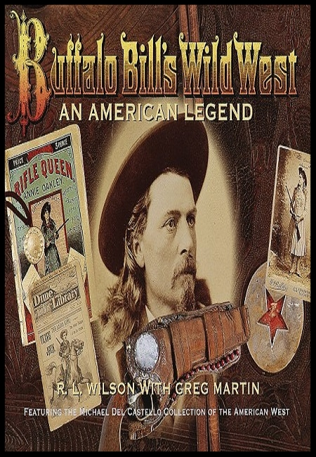 Buffalo Bill's Wild West: An American Legend  by R.L. Wilson. 316 pages - published on 5/15/08.