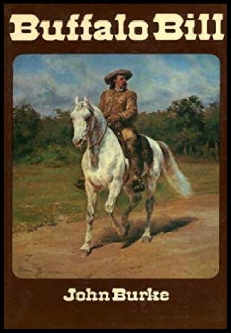 Buffalo Bill: The Noblest Whiteskin  by John Burke. 320 pages - published in 1974…………………