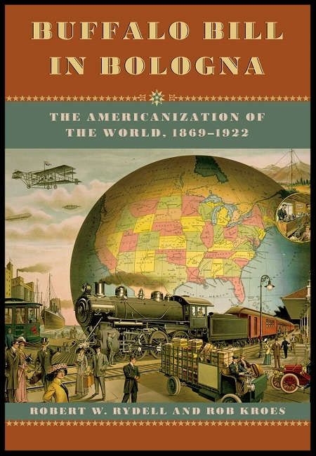 Buffalo Bill in Bologna: The American- ization of the World, 1869-1922  by Robert W. Rydell and Rob Kroes. 224 pages - 11/28/12.