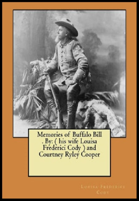 Memories of Buffalo Bill  by Louisa Frederici Cody and Courtney Ryley Cooper. 116 pages - published on 10/6/17.