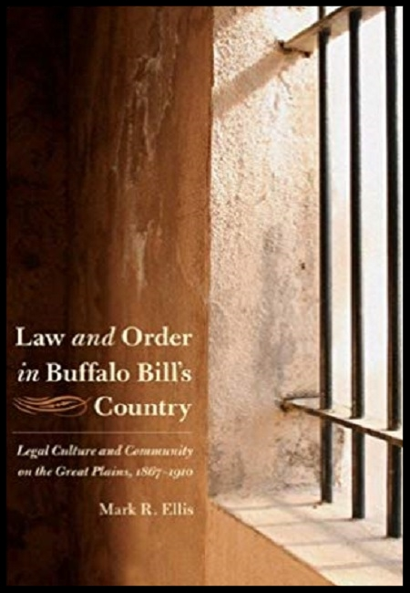 Law & Order in Buffalo Bill's Country: Legal Culture and Community on the Great Plai- ns, 1867-1910  by Mark R Ellis. 300 pgs - 7/1/09.