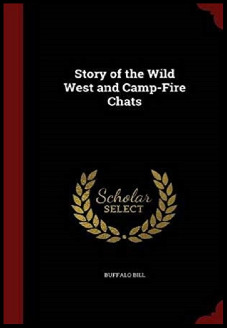 Story of the Wild West and Camp-Fire Chats  by Buffalo Bill. 776 pages - published on 8/11/15.
