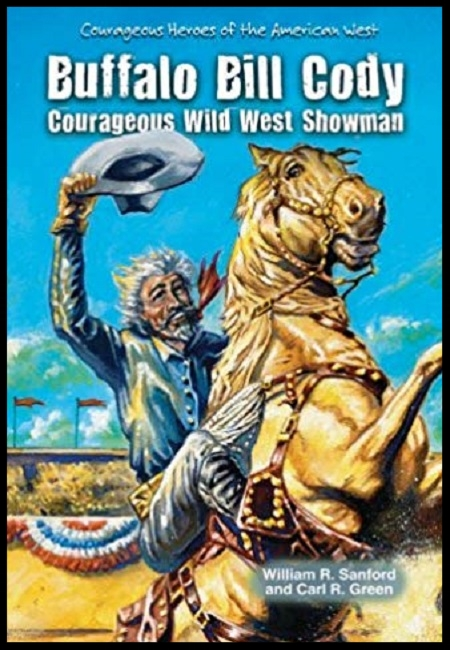 Buffalo Bill Cody: Courageous Wild West Showman  by   William R. Sanford & Carl R. Green. 48 pages - published on 8/1/12.