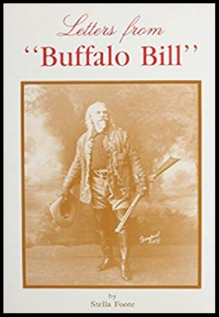 Letters from Buffalo Bill  by Stella Foote. 160 pages - published on 1/1/91……………………………………..