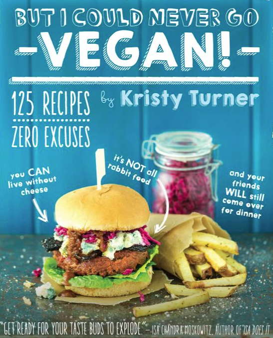But I Could Never Go Vegan - by Kristy Turner