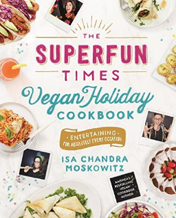 The Superfun Times Vegan Holiday Cookbook - by Isa Chandra Moskowitz