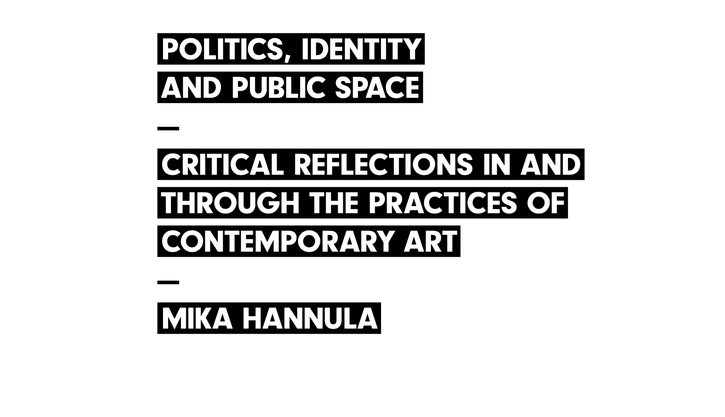 Politics, Identity and Public Space: CRITICAL REFLECTIONS IN AND THROUGH THE PRACTICES OF CONTEMPORARY ART