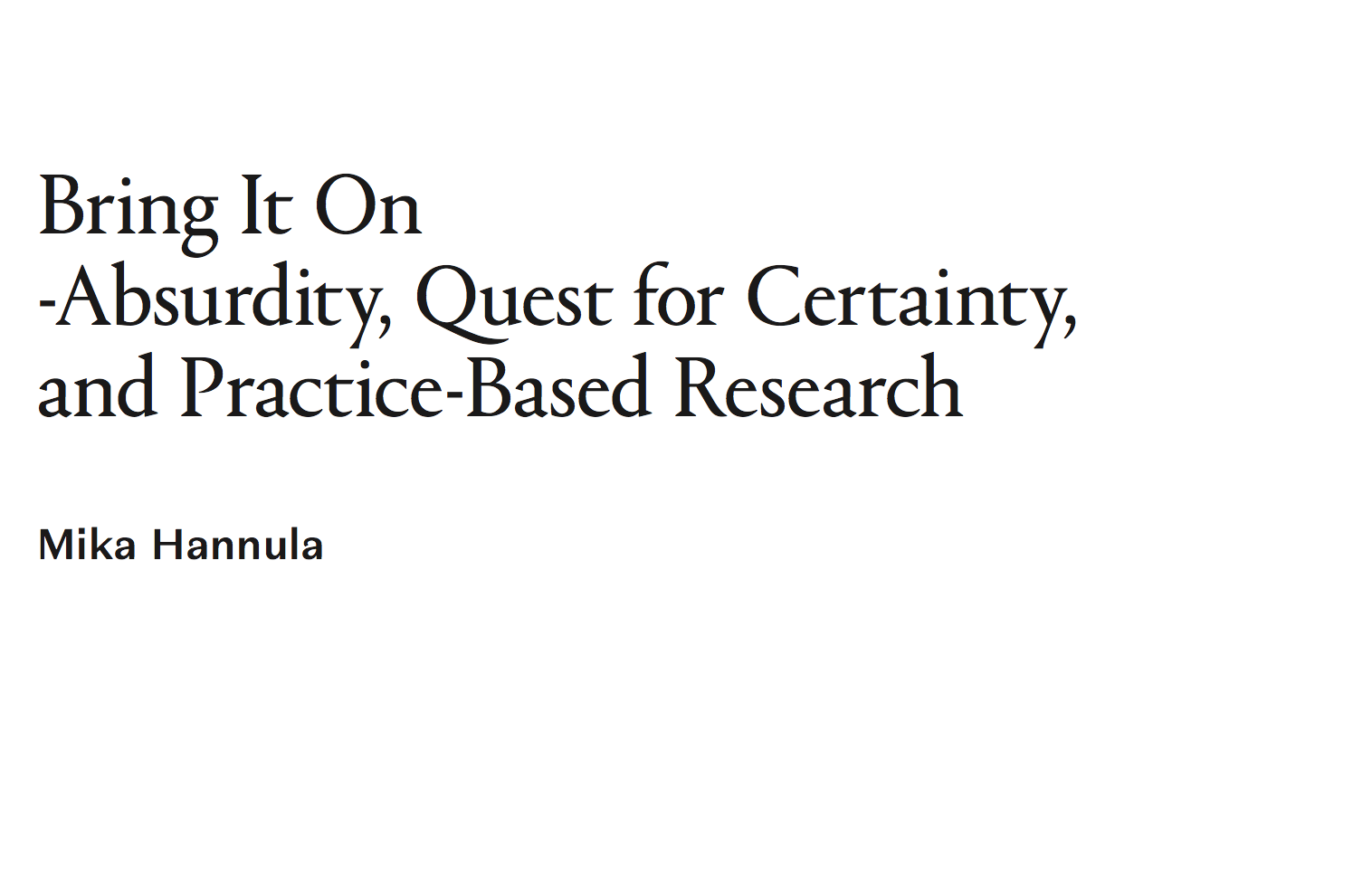 Bring It On -Absurdity, Quest for Certainty, and Practice-Based Research