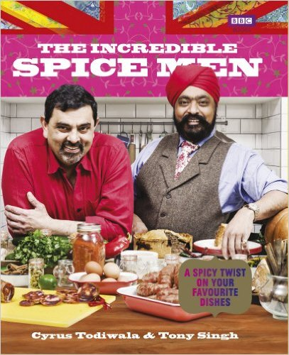 The Incredible Spice Men by Tony Singh and Cyrus Todiwala